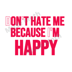 Don't Hate Me Becaue I'm Happy t-shirt file